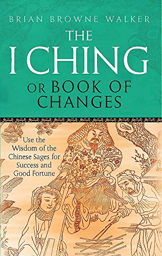 The I Ching Or Book Of Changes: Use the Wisdom of the Chinese Sages for Success and Good Fortune (Tom Thorne Novels)