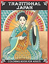 Traditional Japan Coloring Book for Adults: 25 Japanese Themed Detailed Pages to Color with Geishas, Samurai, Japanese Art, Nature, Animals, Dragons, Architecture and More. Relaxation for Grown Ups