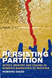 Persisting Partition: Affect, Memory and Trauma in Women's Narratives of Pakistan