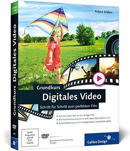 Grundkurs Digitales Video: Schritt für Schritt zum perfekten Film (Galileo Design)