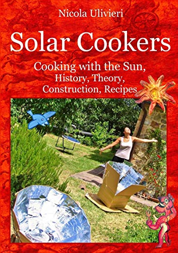 Solar Cookers. Cooking with the Sun, History, Theory, Construction, Recipes