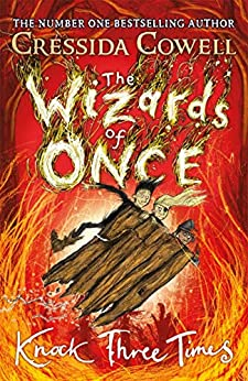 The Wizards of Once: Knock Three Times: Book 3 by [Cressida Cowell]