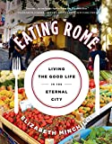 Eating Rome: Living the Good Life in the Eternal City (Paperback)