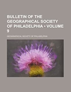 Bulletin of the Geographical Society of Philadelphia (Volume 9)