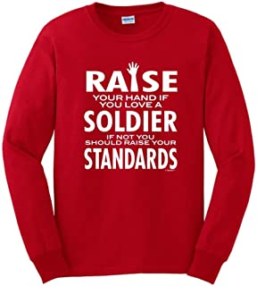 Love a Soldier If Not Raise Your Standards Long Sleeve T-Shirt