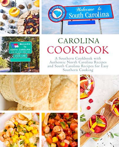 Carolina Cookbook: A Southern Cookbook with Authentic North Carolina Recipes and South Carolina Recipes for Easy Southern Cooking by [BookSumo Press]
