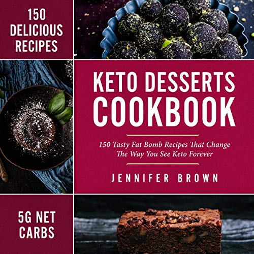 Keto Desserts Cookbook: 150 Tasty Fat Bomb Recipes That Will Change the Way You See Keto Forever cover art