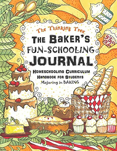 Compare Textbook Prices for The Baker's Fun-Schooling Journal: Homeschooling Curriculum Handbook for Students Majoring in Baking | The Thinking Tree | Funschooling 60 Day Emergency Homeschooling Curriculum Plan  ISBN 9781951435042 by Brown, Anna Miriam,Brown, Sarah Janisse