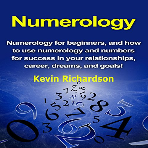 Numerology     Numerology for Beginners, and How to Use Numerology and Numbers for Success in Your Relationships, Career, Dreams, and Goals!              By:                                                                                                                                 Kevin Richardson                               Narrated by:                                                                                                                                 Charles King                      Length: 48 mins     2 ratings     Overall 3.0