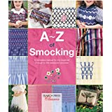 A-Z of Smocking: A complete manual for the beginner through to the advanced smocker (A-Z of Needlecraft) (English Edition)