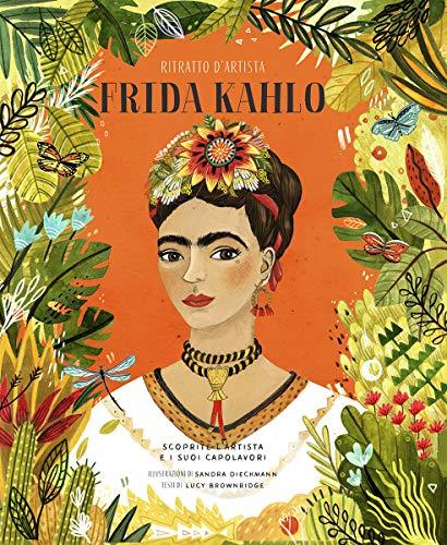 Frida Kahlo. Ritratto d'artista. Scoprite l'artista e i suoi capolavori. Ediz. a colori (Libri illustrati)