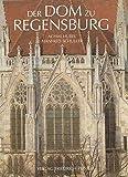 Der Dom zu Regensburg: Vom Bauen und Gestalten einer gotischen Kathedrale (Regensburg - UNESCO Weltkulturerbe) - Achim Hubel
