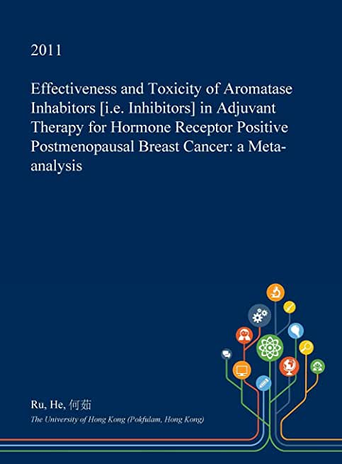 Effectiveness and Toxicity of Aromatase Inhabitors [I.E. Inhibitors] in Adjuvant Therapy for Hormone Receptor Positive Postmenopausal Breast Cancer: A Meta-Analysis