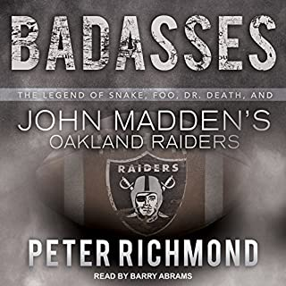 Badasses     The Legend of Snake, Foo, Dr. Death, and John Madden's Oakland Raiders              By:                                                                                                                                 Peter Richmond                               Narrated by:                                                                                                                                 Barry Abrams                      Length: 12 hrs and 26 mins     33 ratings     Overall 4.5