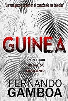 GUINEA: Un vertiginoso thriller en el corazón de las tinieblas de [Fernando Gamboa]