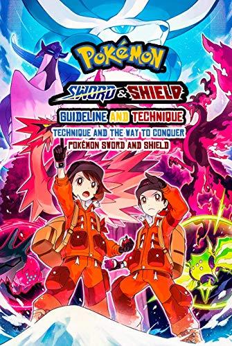 Pokémon Sword & Shield Guideline and Technique: Technique and The Way To Conquer Pokémon Sword & Shield: Pokémon Guide Book (English Edition)