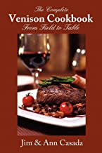 The Complete Venison Cookbook - From Field to Table