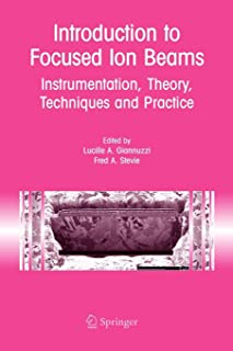 Introduction to Focused Ion Beams: Instrumentation, Theory, Techniques and Practice