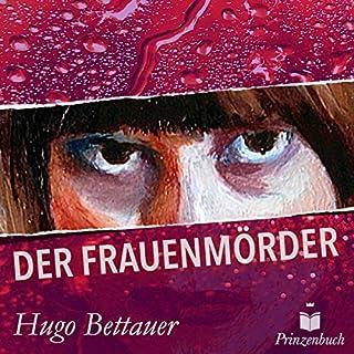 Der Frauenmörder                   Autor:                                                                                                                                 Hugo Bettauer                               Sprecher:                                                                                                                                 Matthias Voigt                      Spieldauer: 3 Std. und 24 Min.     33 Bewertungen     Gesamt 4,2