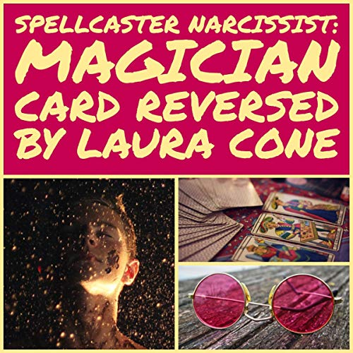 Spellcaster Narcissist: Magician Card Reversed                   By:                                                                                                                                 Laura Cone                               Narrated by:                                                                                                                                 Mark Urso                      Length: 5 mins     Not rated yet     Overall 0.0