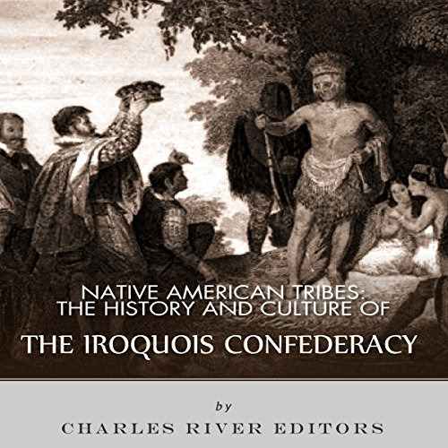 Native American Tribes: The History and Culture of the Iroquois Confederacy audiobook cover art