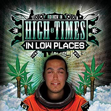 High Times in Low Places