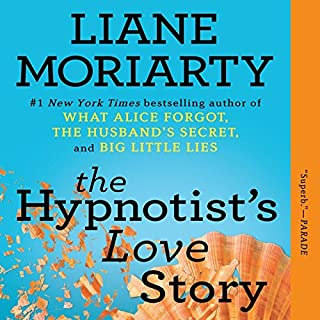 The Hypnotist's Love Story                   By:                                                                                                                                 Liane Moriarty                               Narrated by:                                                                                                                                 Tamara Lovatt Smith                      Length: 13 hrs and 5 mins     8,651 ratings     Overall 4.3