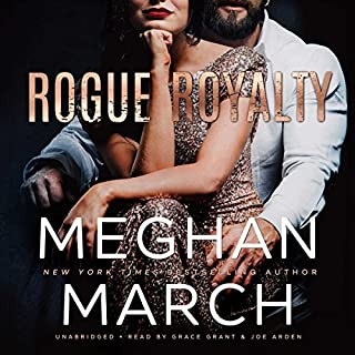Rogue Royalty     The Savage Trilogy, Book 3              Written by:                                                                                                                                 Meghan March                               Narrated by:                                                                                                                                 Joe Arden,                                                                                        Grace Grant                      Length: 5 hrs and 26 mins     8 ratings     Overall 4.5