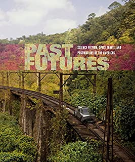 Past Futures: Science Fiction, Space Travel, and Postwar Art of the Americas (