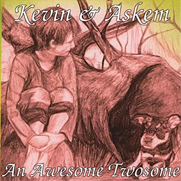 Kevin & Askem ~ An Awesome Twosome
