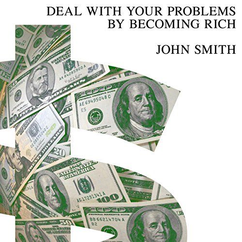 Deal with Your Problems by Becoming Rich audiobook cover art