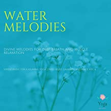 Water Melodies (Divine Melodies For Deep Breath And Muscle Relaxation) (Serene Music For A Relaxing Yoga, Stress Relief, Calmness And Peace, Vol. 6)