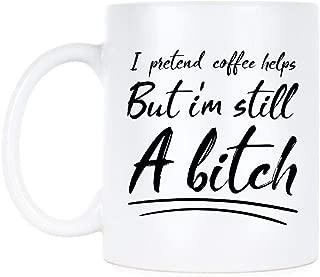 But I'm Still A Btch Mug I Pretend Coffee Helps Mug Funny Btch-11OZ Coffee Mug