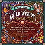Maia Toll's Wild Wisdom Companion: A Guided Journey to Connect with the Mystical Rhythms of the Natural World, Season by Season