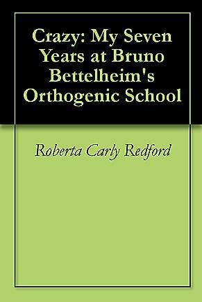 Crazy: My Seven Years at Bruno Bettelheims Orthogenic School (English Edition)