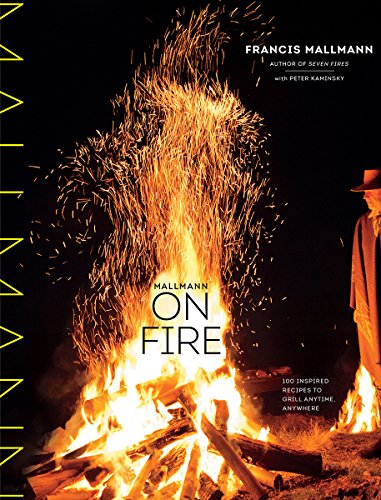 Mallmann on Fire: 100 Inspired Recipes to Grill Anytime, Anywhere (English Edition)