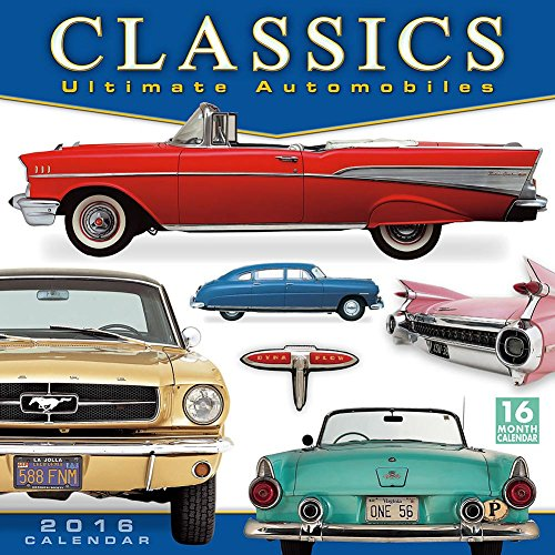 Classics Ultimate Automobiles Wall Calendar by Sellers Publishing Inc 2016