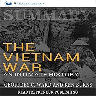 Summary: The Vietnam War: An Intimate History                   By:                                                                                                                                 Readtrepreneur Publishing                               Narrated by:                                                                                                                                 Wesley Nelson                      Length: 1 hr and 46 mins     25 ratings     Overall 5.0