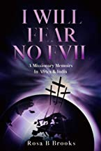I Will Fear No Evil: A Missionary Memoirs in Africa & India