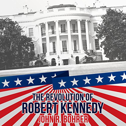The Revolution of Robert Kennedy audiobook cover art
