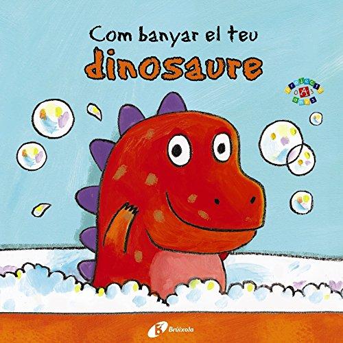 Com banyar el teu dinosaure (Catalá - A Partir De 0 Anys -