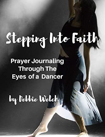 Stepping Into Faith: Prayer Journaling Through The Eyes of a Dancer (English Edition)