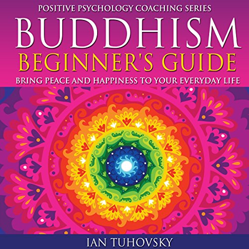 Buddhism Beginner's Guide: Bring Peace and Happiness to Your Everyday Life cover art