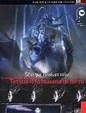 Shinya Tsukamoto - La mutazione infinita di Tetsuo il fantasma di ferro(+libro) (versioni restaurate e rimasterizzate)