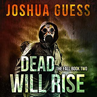 Dead Will Rise     The Fall, Book 2              By:                                                                                                                                 Joshua Guess                               Narrated by:                                                                                                                                 Joseph Morton                      Length: 8 hrs and 26 mins     76 ratings     Overall 4.6