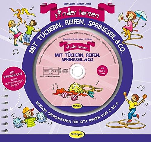 Kinder tanzen mit Tüchern, Reifen, Springseil & Co. (Buch inkl. CD): Einfache Choreografien für Kita-Kinder von 2 bis 6