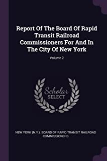 Report of the Board of Rapid Transit Railroad Commissioners for and in the City of New York; Volume 2