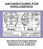 Architectures for Intelligence: The 22nd Carnegie Mellon Symposium on Cognition (Carnegie Mellon Symposia on Cognition Series) (English Edition)