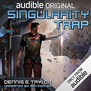 The Singularity Trap                   Auteur(s):                                                                                                                                 Dennis E. Taylor                               Narrateur(s):                                                                                                                                 Ray Porter                      Durée: 11 h et 23 min     687 évaluations     Au global 4,5