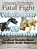 Dinosaur Prehistoric Fatal Fight Velociraptor VS Protoceratops: Fossilized Remains Shows This Battle Really Happened (Learning Pop Up Books)
